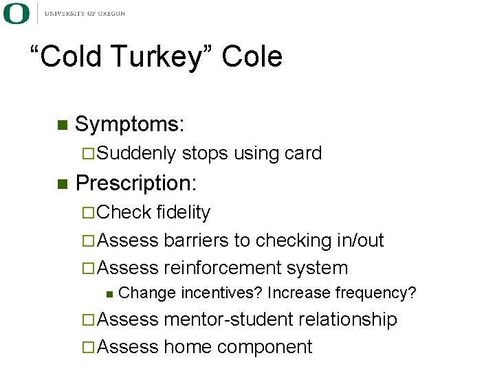 """Cold Turkey"" Cole n Symptoms: ¨ Suddenly n stops using card Prescription: ¨ Check"