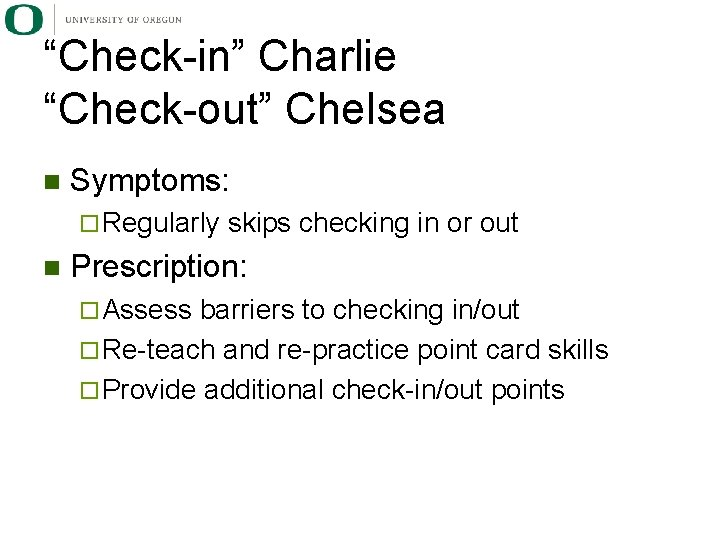 """""""Check-in"""" Charlie """"Check-out"""" Chelsea n Symptoms: ¨ Regularly n skips checking in or out"""