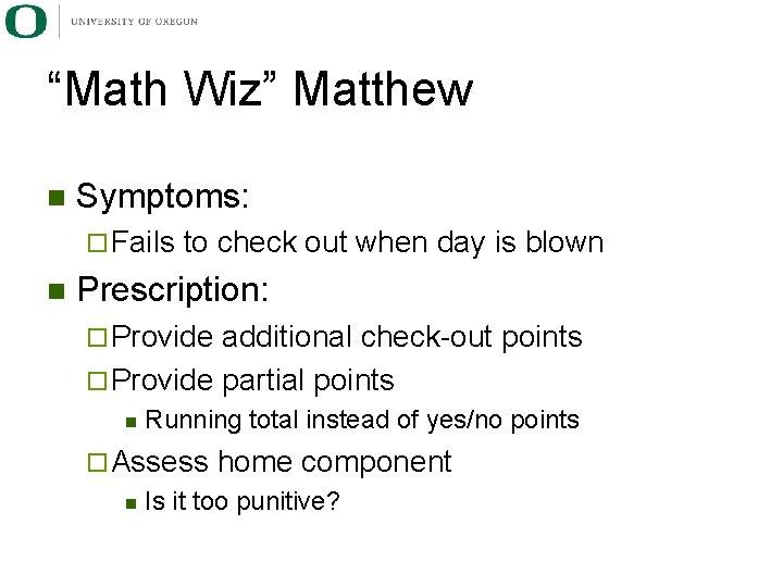 """Math Wiz"" Matthew n Symptoms: ¨ Fails n to check out when day is"