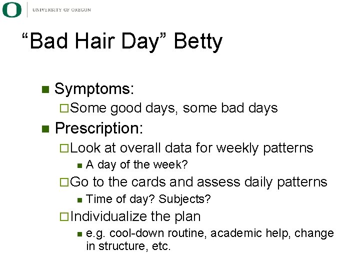 """Bad Hair Day"" Betty n Symptoms: ¨ Some n good days, some bad days"