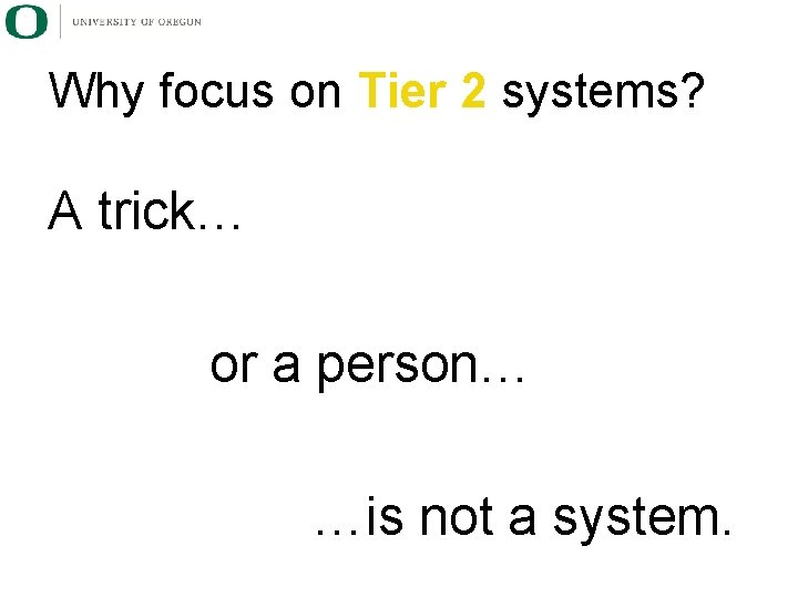 Why focus on Tier 2 systems? A trick… or a person… …is not a