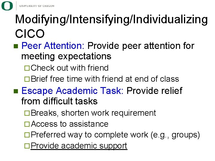 Modifying/Intensifying/Individualizing CICO n Peer Attention: Provide peer attention for meeting expectations ¨ Check out