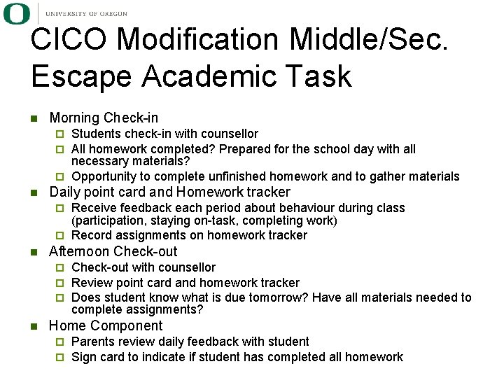 CICO Modification Middle/Sec. Escape Academic Task n Morning Check-in Students check-in with counsellor All