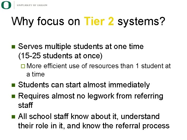 Why focus on Tier 2 systems? n Serves multiple students at one time (15