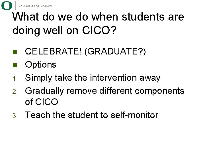 What do we do when students are doing well on CICO? n n 1.