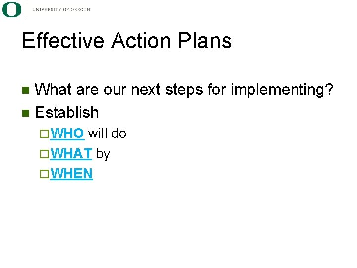Effective Action Plans What are our next steps for implementing? n Establish n ¨