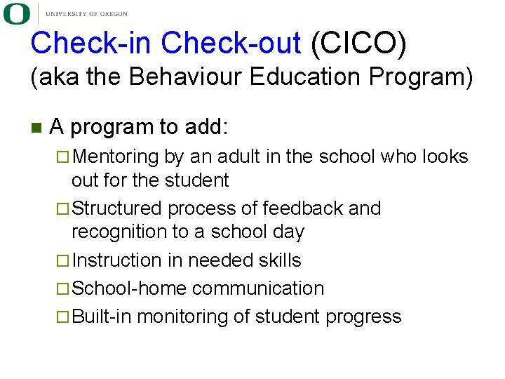 Check-in Check-out (CICO) (aka the Behaviour Education Program) n A program to add: ¨