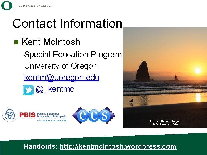 Contact Information n Kent Mc. Intosh Special Education Program University of Oregon kentm@uoregon. edu