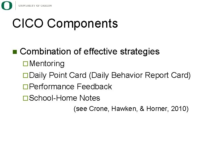 CICO Components n Combination of effective strategies ¨ Mentoring ¨ Daily Point Card (Daily