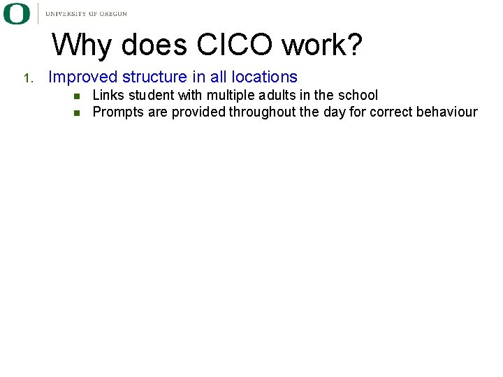 Why does CICO work? 1. Improved structure in all locations n n Links student