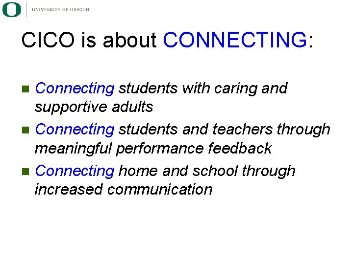 CICO is about CONNECTING: Connecting students with caring and supportive adults n Connecting students