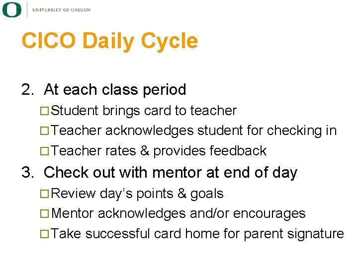 CICO Daily Cycle 2. At each class period ¨ Student brings card to teacher