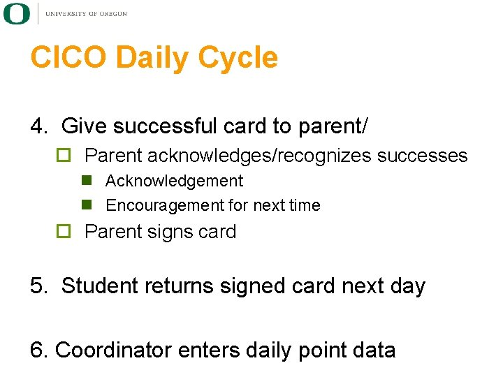 CICO Daily Cycle 4. Give successful card to parent/ ¨ Parent acknowledges/recognizes successes n