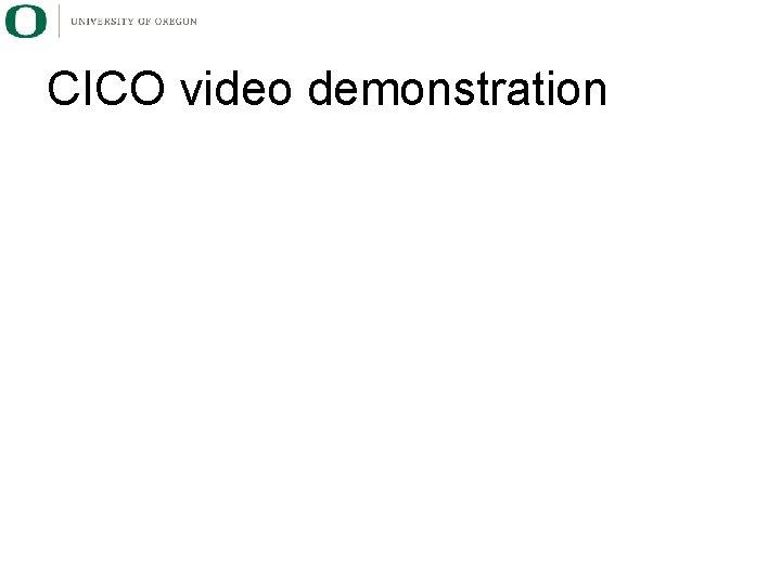 CICO video demonstration