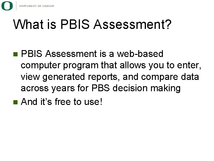 What is PBIS Assessment? PBIS Assessment is a web-based computer program that allows you