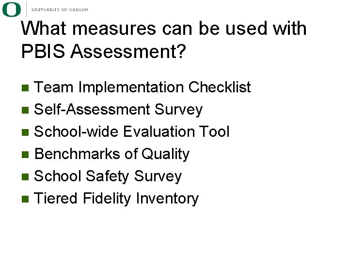 What measures can be used with PBIS Assessment? Team Implementation Checklist n Self-Assessment Survey
