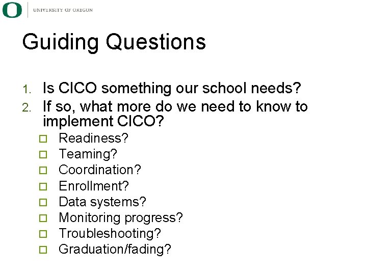 Guiding Questions 1. 2. Is CICO something our school needs? If so, what more