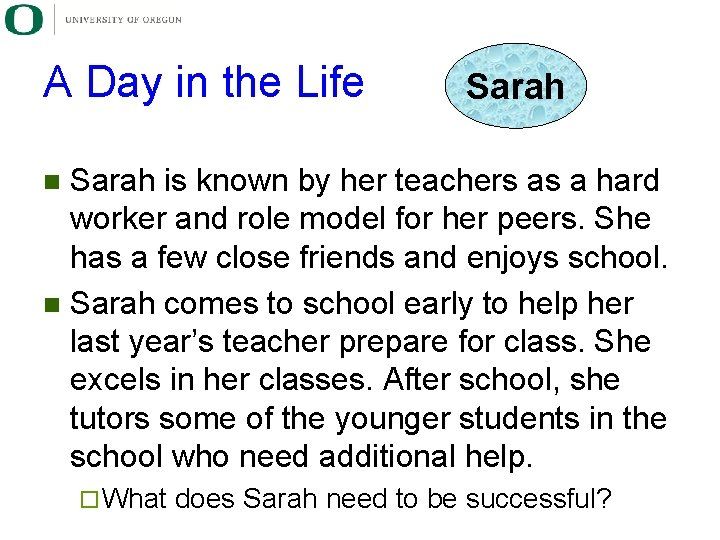 A Day in the Life Sarah is known by her teachers as a hard