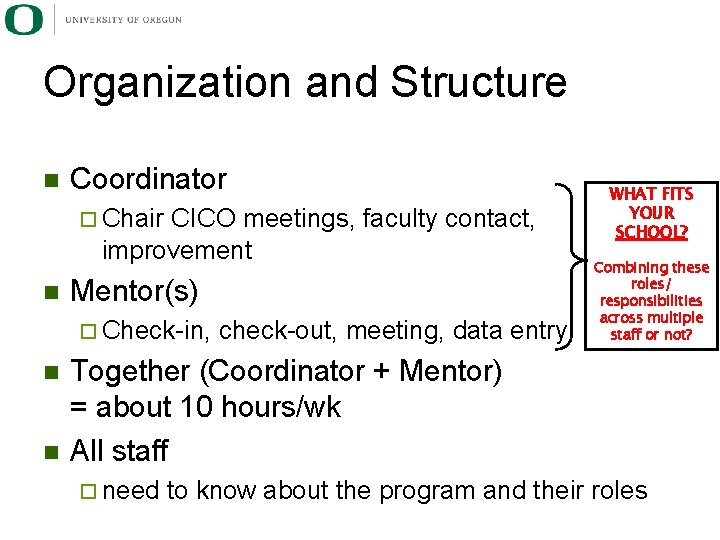 Organization and Structure n Coordinator ¨ Chair CICO meetings, faculty contact, improvement n Mentor(s)