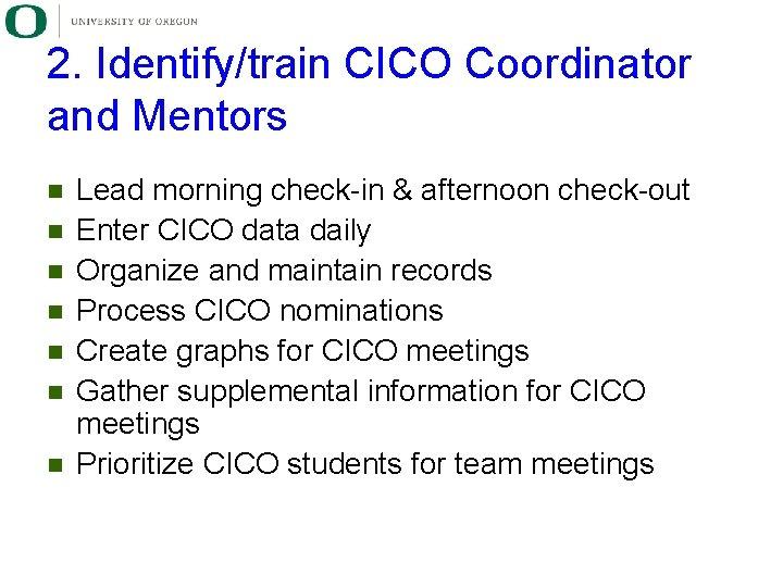 2. Identify/train CICO Coordinator and Mentors n n n n Lead morning check-in &