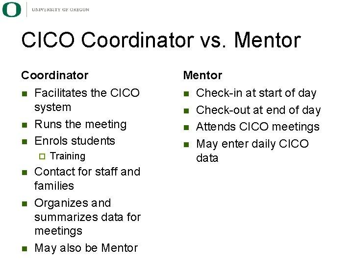 CICO Coordinator vs. Mentor Coordinator n n n Facilitates the CICO system Runs the