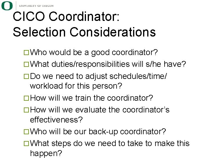 CICO Coordinator: Selection Considerations ¨ Who would be a good coordinator? ¨ What duties/responsibilities