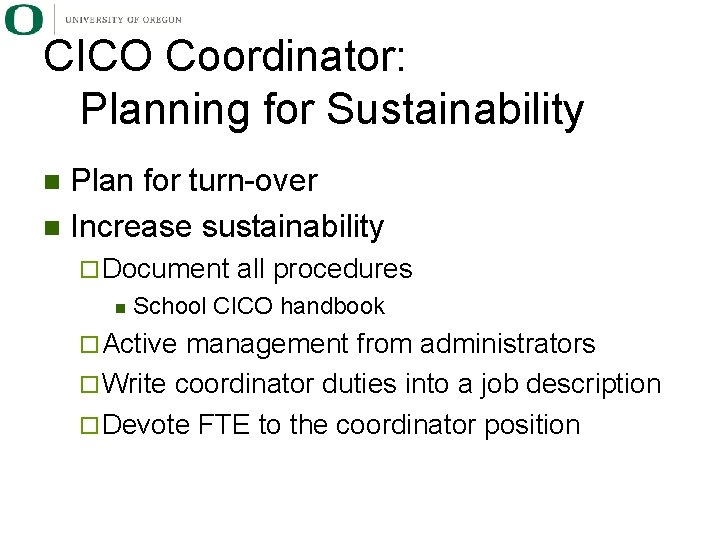 CICO Coordinator: Planning for Sustainability Plan for turn-over n Increase sustainability n ¨ Document