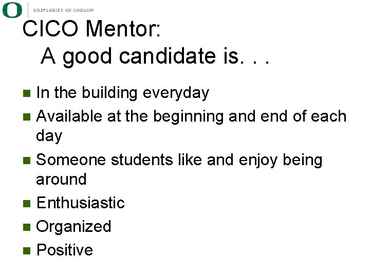 CICO Mentor: A good candidate is. . . In the building everyday n Available