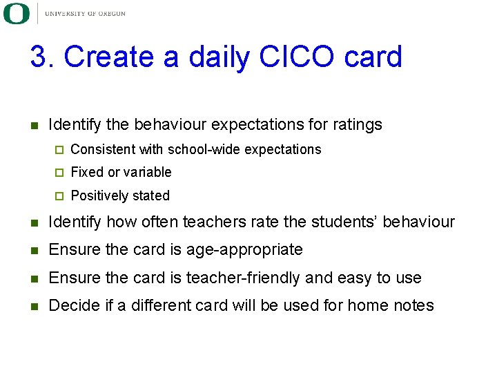 3. Create a daily CICO card n Identify the behaviour expectations for ratings ¨