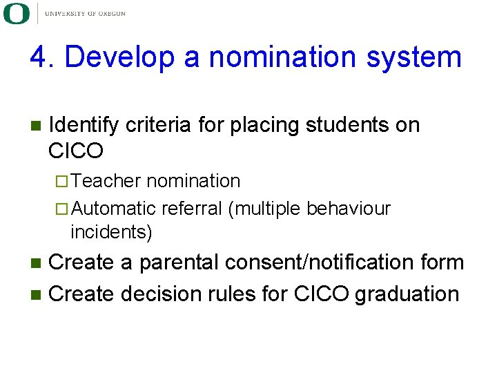 4. Develop a nomination system n Identify criteria for placing students on CICO ¨