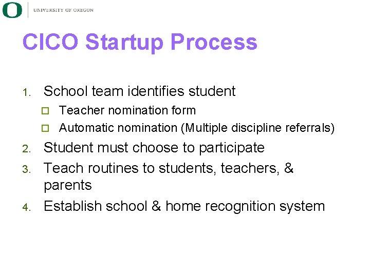 CICO Startup Process 1. School team identifies student Teacher nomination form ¨ Automatic nomination