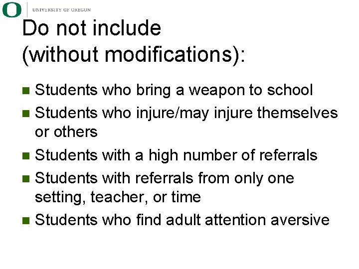 Do not include (without modifications): Students who bring a weapon to school n Students