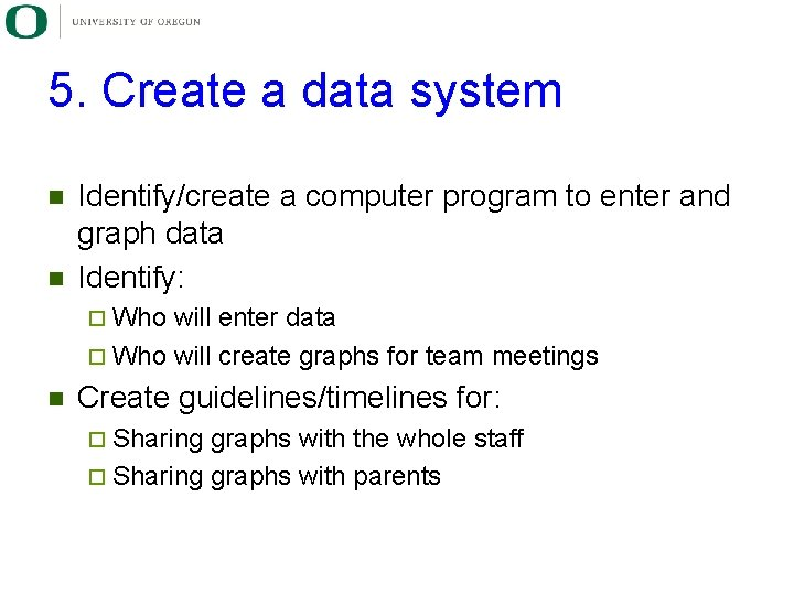 5. Create a data system n n Identify/create a computer program to enter and