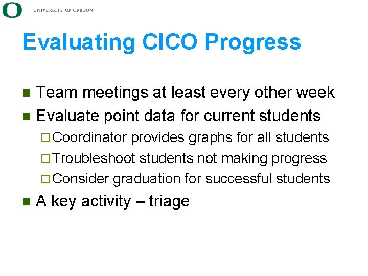 Evaluating CICO Progress Team meetings at least every other week n Evaluate point data