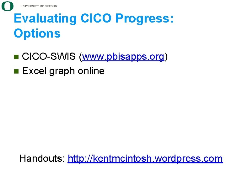 Evaluating CICO Progress: Options CICO-SWIS (www. pbisapps. org) n Excel graph online n Handouts: