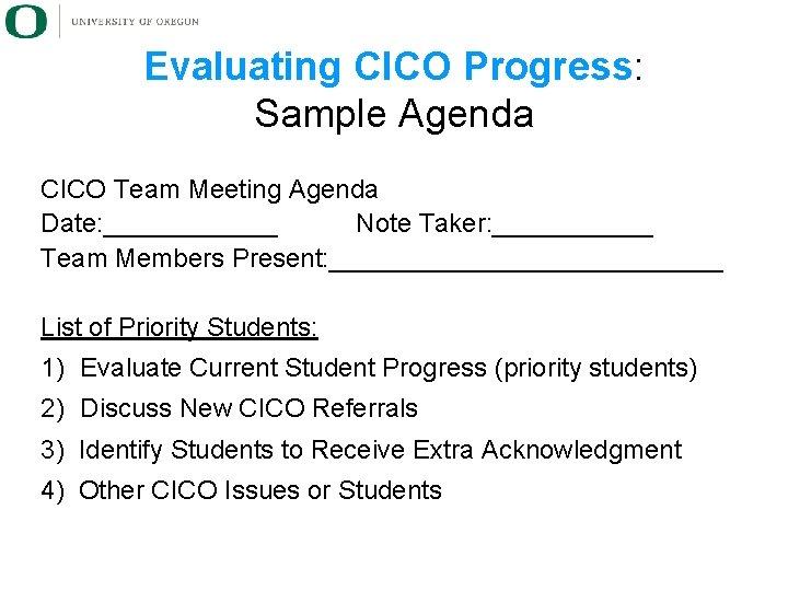 Evaluating CICO Progress: Sample Agenda CICO Team Meeting Agenda Date: ______ Note Taker: ______