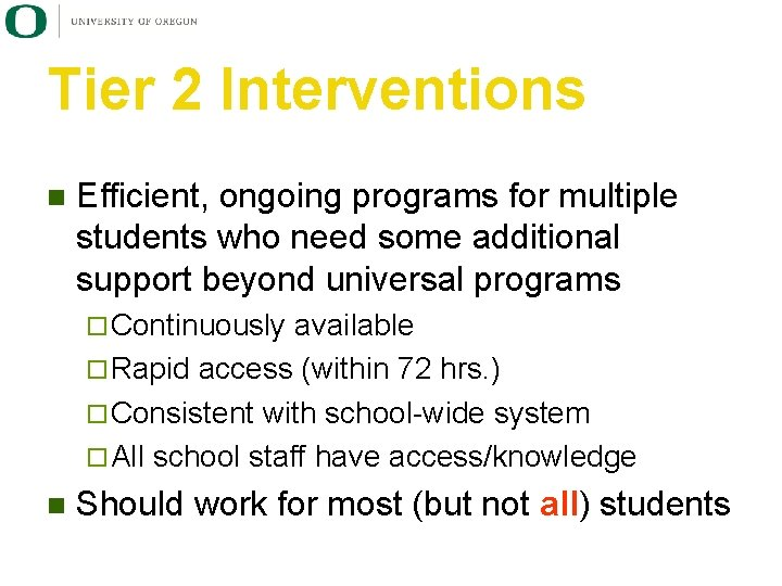 Tier 2 Interventions n Efficient, ongoing programs for multiple students who need some additional