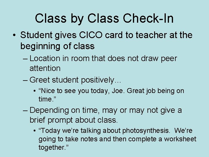 Class by Class Check-In • Student gives CICO card to teacher at the beginning