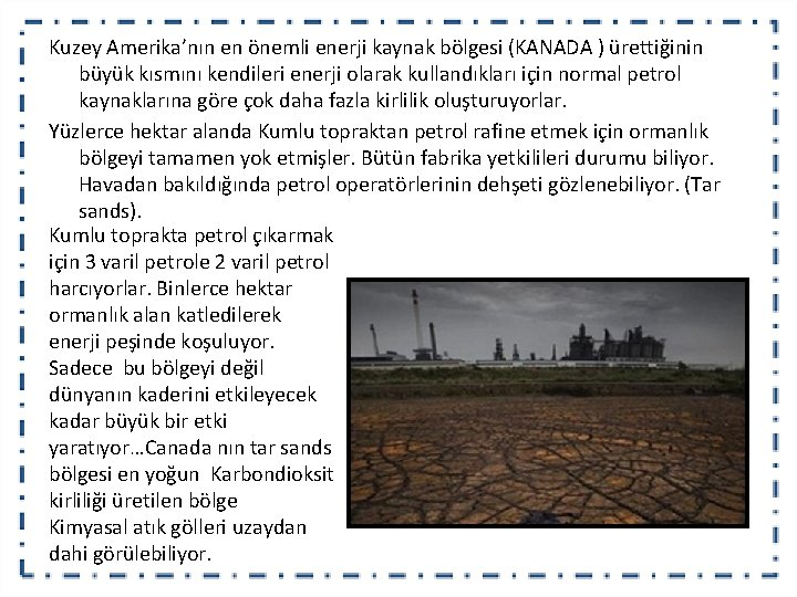Kuzey Amerika'nın en önemli enerji kaynak bölgesi (KANADA ) ürettiğinin büyük kısmını kendileri enerji