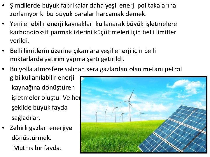 • Şimdilerde büyük fabrikalar daha yeşil enerji politakalarına zorlanıyor ki bu büyük paralar