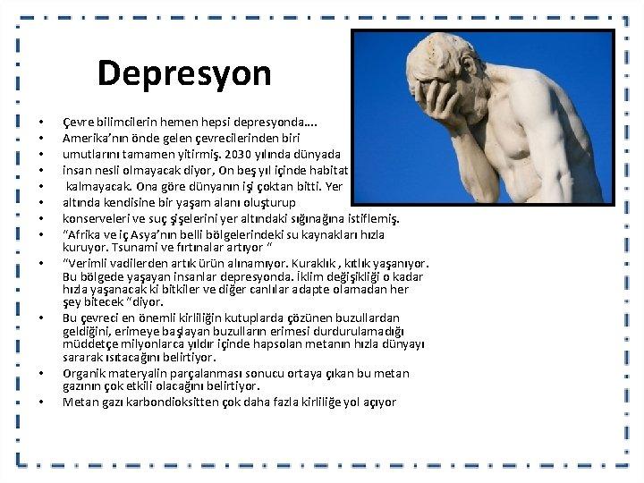 Depresyon • • • Çevre bilimcilerin hemen hepsi depresyonda…. Amerika'nın önde gelen çevrecilerinden biri