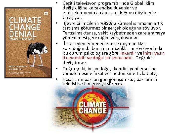 • Çeşitli televizyon programlarında Global iklim değişikliğine karşı endişe duyanlar ve endişelenmenin anlamsız
