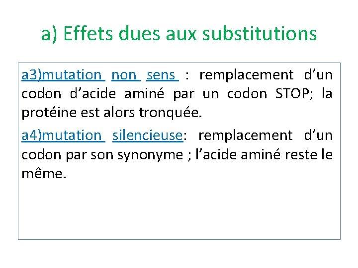 a) Effets dues aux substitutions a 3)mutation non sens : remplacement d'un codon d'acide
