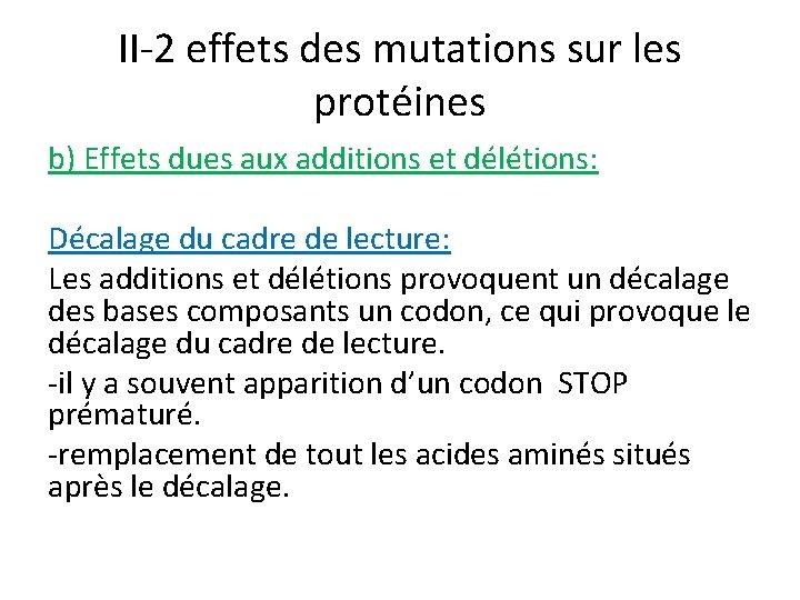 II-2 effets des mutations sur les protéines b) Effets dues aux additions et délétions: