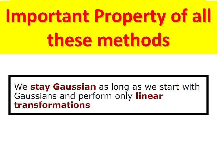 Properties of Gaussians Important Property of all these methods