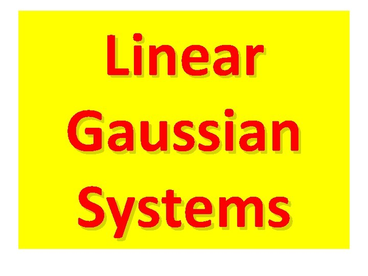 Linear Gaussian Systems