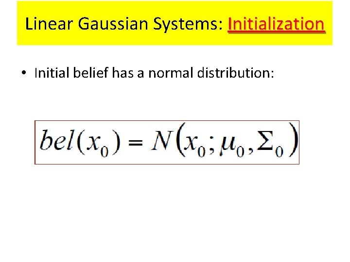 Linear Gaussian Systems: Initialization • Initial belief has a normal distribution: