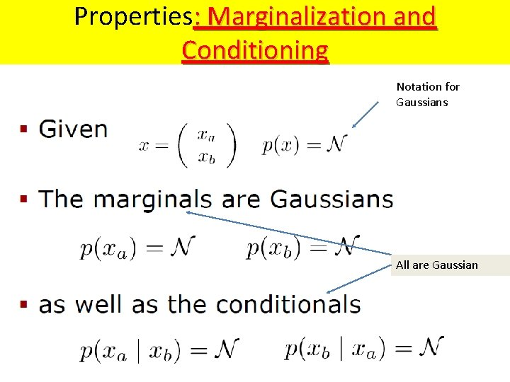 Properties: Marginalization and Conditioning Notation for Gaussians All are Gaussian