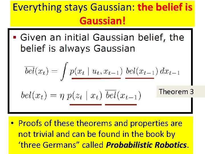 Everything stays Gaussian: the belief is Gaussian! Theorem 3 • Proofs of these theorems