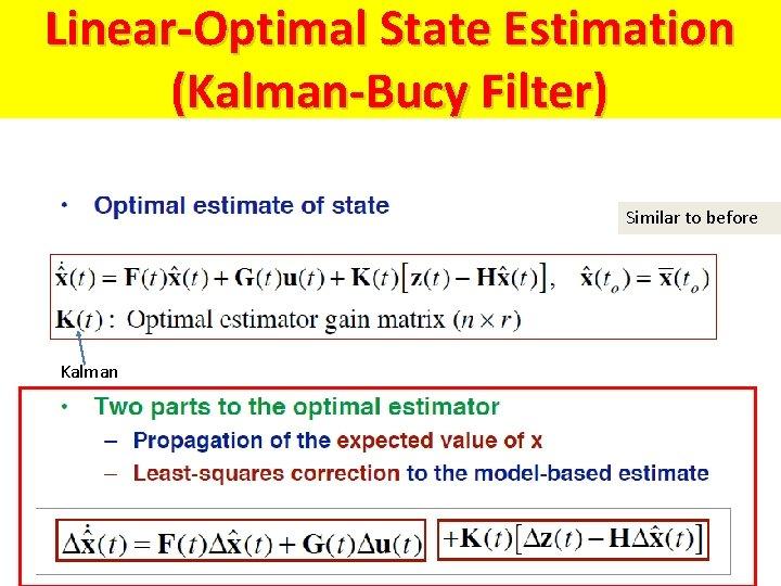 Linear-Optimal State Estimation (Kalman-Bucy Filter) Similar to before Kalman